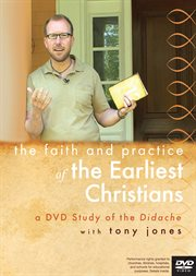 The Faith and Practice of the Earliest Christians