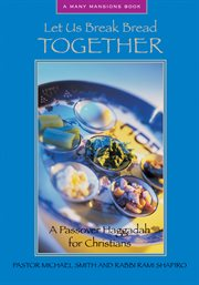 Let us break bread together a Passover Haggadah for Christians cover image
