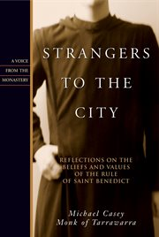Strangers to the city reflections on the beliefs and values of the Rule of Saint Benedict cover image