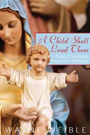 A child shall lead them stories of transformed young lives at Medjugorje cover image