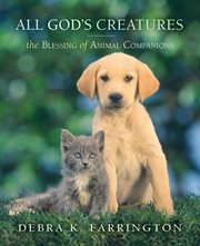 All God's creatures the blessing of animal companions cover image
