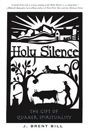 Holy silence the gift of Quaker spirituality cover image