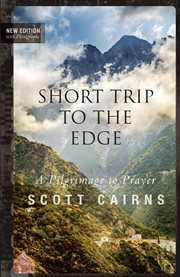 Short trip to the edge: where earth meets heaven-- a pilgrimage cover image