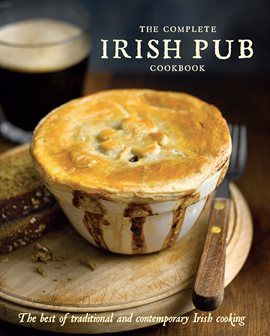 The Complete Irish Pub Cookbook - The Best of Traditional and Contemporary Irish Cooking by Love Food Editors