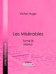 Les misérables. Tome III, Marius cover image