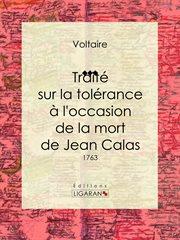 Traité sur la tolérance à l'occasion de la mort de Jean Calas cover image