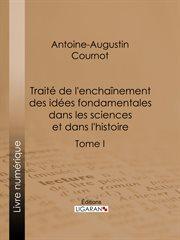 Traité de l'enchaînement des idées fondamentales dans les sciences et dans l'histoire cover image