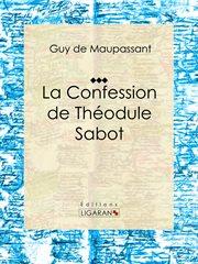 La Confession de Théodule Sabot : Nouvelle religieuse cover image