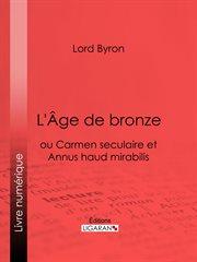 L'ge de bronze. ou Carmen seculaire et Annus haud mirabilis cover image