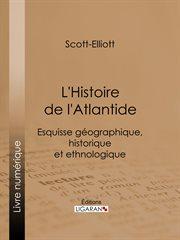 L'histoire de l'atlantide. Esquisse géographique, historique et ethnologique cover image