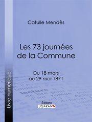 Les 73 journees de la commune : du 18 mars au 29 mai 1871 cover image