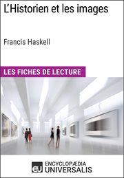 L'historien et les images de francis haskell (les fiches de lecture d'universalis). Les Fiches de Lecture d'Universalis cover image