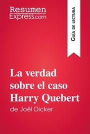 La verdad sobre el caso Harry Quebert de Joël Dicker