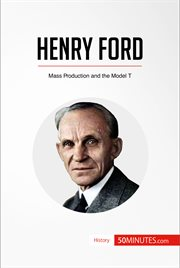 Henry ford. Mass Production and the Model T cover image