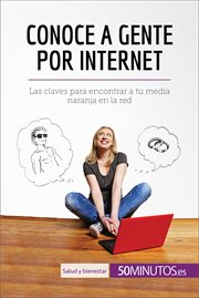 Conoce a gente por internet : las claves para encontrar a tu media naranja en la red cover image