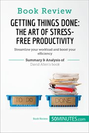 Book review: getting things done: the art of stress-free productivity by david allen. Streamline your workload and boost your efficiency cover image
