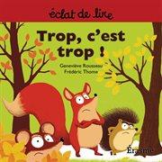 Trop c'est trop !. une histoire pour lecteurs débutants (5-8 ans) cover image