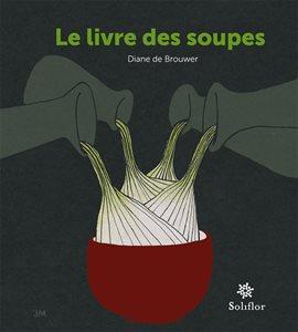 Cover image for Le livre des soupes