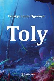 Toly : une aventure fantastique au cur de l'afrique! cover image