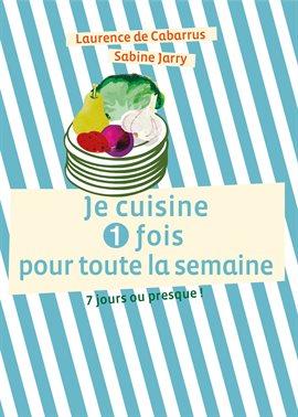 Cover image for Je cuisine une fois pour toute la semaine