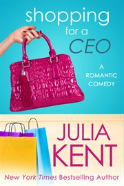 Shopping for a CEO : a romantic comedy cover image
