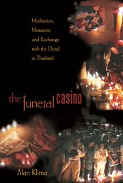 The funeral casino. Meditation, Massacre, and Exchange with the Dead in Thailand cover image
