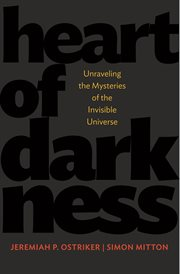 Heart of Darkness : Unraveling the Mysteries of the Invisible Universe cover image