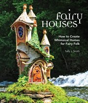 Fairy houses: how to create whimsical homes for fairy folk cover image