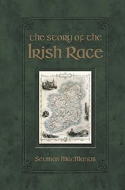 The story of the Irish race : a popular history of Ireland cover image
