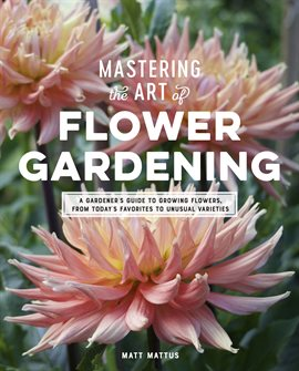 Mastering the Art of Flower Gardening