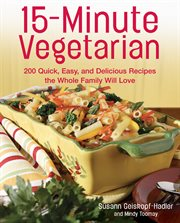 15-minute vegetarian: 200 quick, easy, and delicious recipes the whole family will love cover image