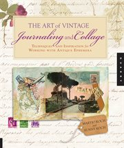 The art of vintage journaling and collage : techniques and inspiration for working with antique ephemera cover image