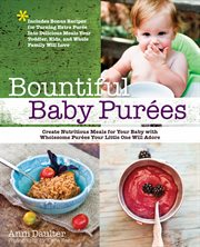 Bountiful baby purees: create nutritious meals for your baby with wholesome purâees your little one will adore cover image