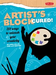 Artist's block cured!: 201 ways to unleash your creativity cover image