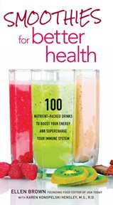 Smoothies for better health : 100 nutrient-packed drinks to boost your energy and supercharge your immune system cover image