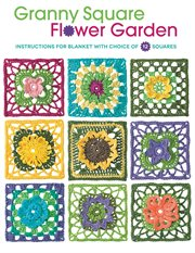 Granny square flower garden : instructions for blanket with choice of 12 squares cover image