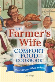 The farmer's wife comfort food cookbook: over 300 blue-ribbon recipes! cover image