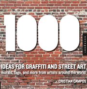 1,000 ideas for graffiti and street art : murals, tags, and more from artists around the world cover image