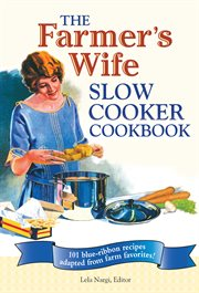 The farmer's wife slow cooker cookbook: 101 blue-ribbon recipes adapted from farm favorites! cover image