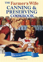 The farmer's wife canning and preserving cookbook: over 250 blue-ribbon recipes! cover image
