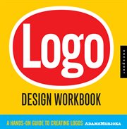 Logo design workbook : a hands-on guide to creating logos cover image