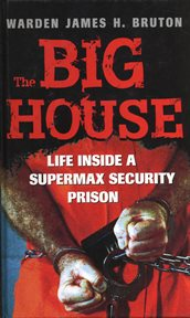 The big house: life inside a supermax security prison cover image
