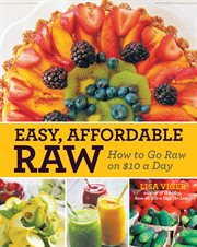 Easy affordable raw: how to go raw on $10 a day cover image