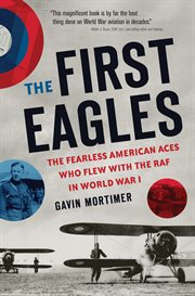 The first eagles: the Fearless American aces who flew with the RAF in World War I cover image