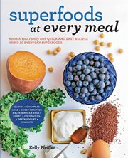 Superfoods at every meal: nourish your family with quick and easy recipes using 10 everyday superfoods cover image
