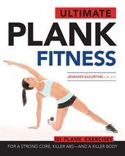 Ultimate plank fitness: for a strong core, killer abs - and a killer body cover image