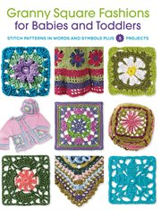 Granny square fashions for babies and toddlers : stitch patterns in words and symbols plus 5 projects cover image