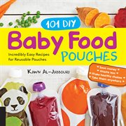 101 DIY baby food pouches : incredibly easy recipes for reusable pouches cover image