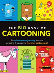 The big book of cartooning: an adventurous journey into the amazing & awesome world of cartooning! cover image