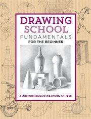 Drawing School Fundamentals for the Beginner